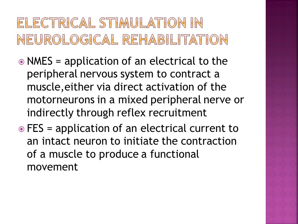  NMES = application of an electrical to the peripheral nervous system to contract a muscle,either via direct activation of the motorneurons in a mixe