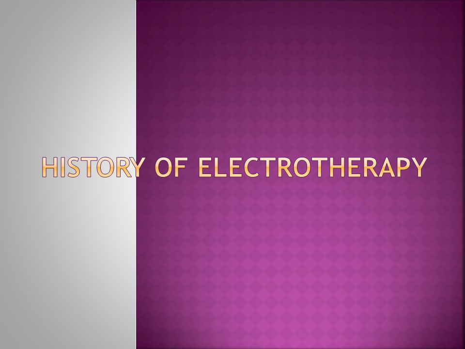  2500 BC : Ancient Egyptians  1940 Hans Nemec deverloped interferential current  1965 Publication of the Gate control theory  1970 Onwards mass production and clinical application of TENS units