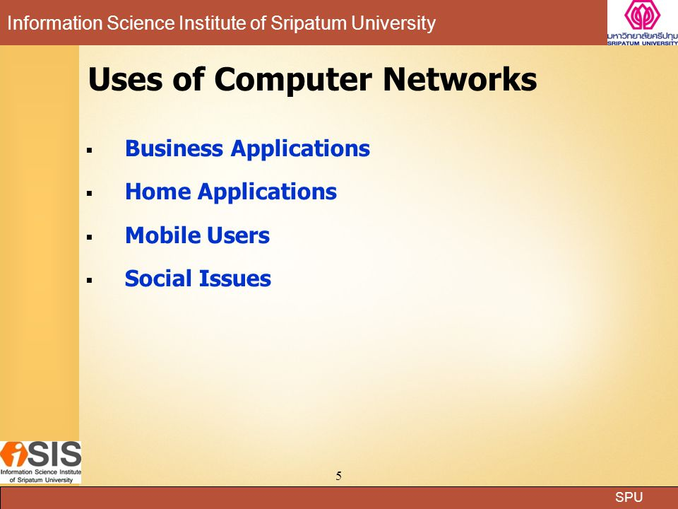 SPU Information Science Institute of Sripatum University 5 Uses of Computer Networks  Business Applications  Home Applications  Mobile Users  Soci
