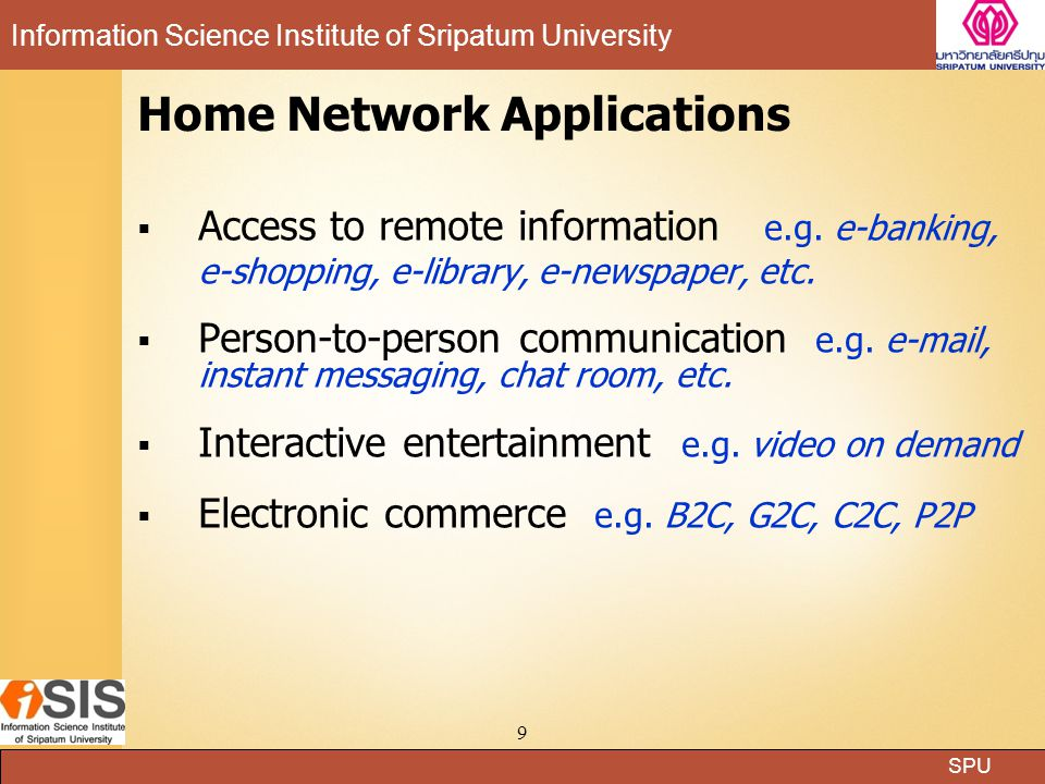 SPU Information Science Institute of Sripatum University 9 Home Network Applications  Access to remote information e.g. e-banking, e-shopping, e-libr