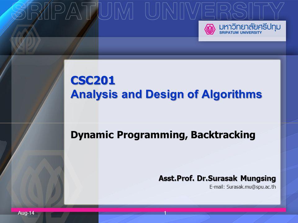 CSC201 Analysis and Design of Algorithms CSC201 Analysis and Design of Algorithms Dynamic Programming, Backtracking Asst.Prof. Dr.Surasak Mungsing E-m