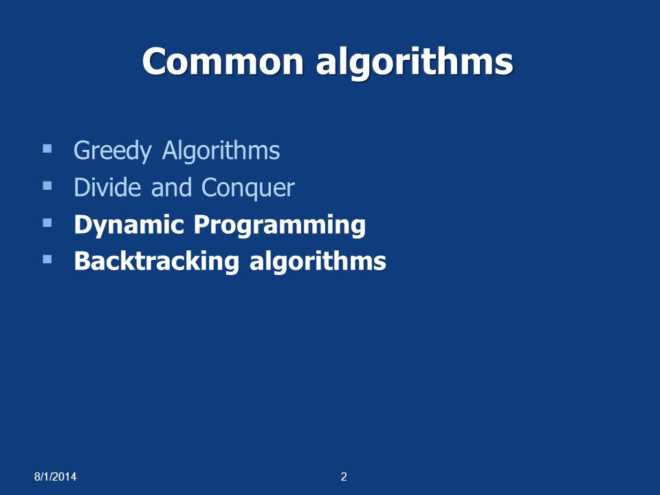 8/1/20142 Common algorithms  Greedy Algorithms  Divide and Conquer  Dynamic Programming  Backtracking algorithms