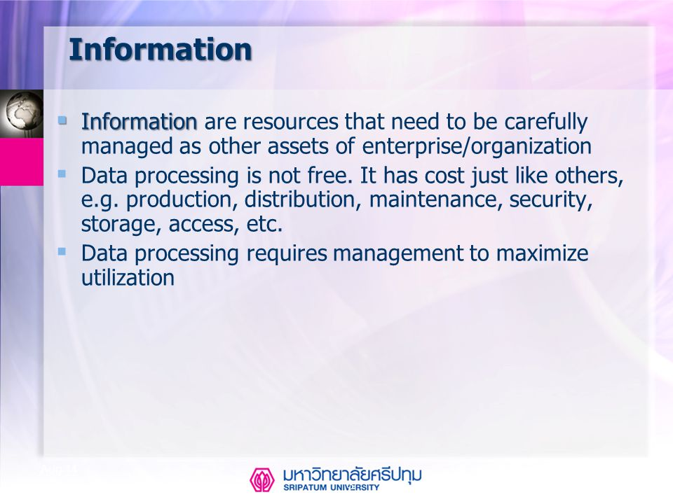3 Aug-14 Information  Information  Information are resources that need to be carefully managed as other assets of enterprise/organization  Data processing is not free.