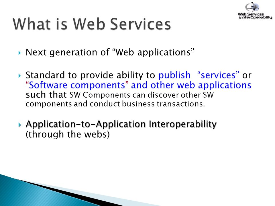 " Next generation of ""Web applications""  Standard to provide ability to publish ""services"" or ""Software components"" and other web applications such t"