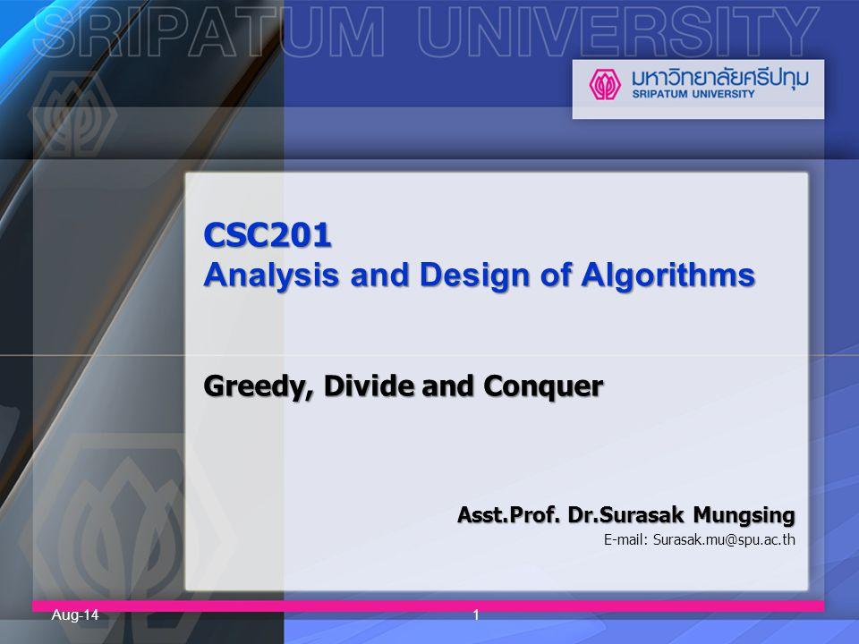 8/1/20142 Common algorithm  Greedy Algorithms  Divide and Conquer  Dynamic Programming  Randomized algorithms  Backtracking algorithms