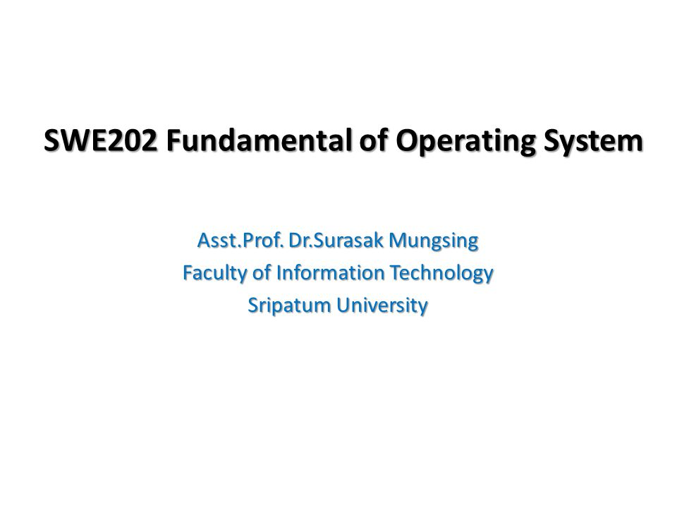 SWE202 Fundamental of Operating System Asst.Prof.