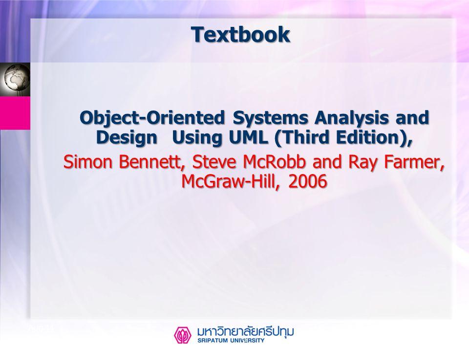 CSE323 Systems Analysis and Design 2/2549 5 Aug-14 Textbook Object-Oriented Systems Analysis and Design Using UML (Third Edition), Simon Bennett, Stev
