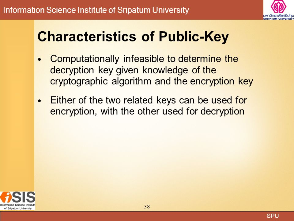SPU Information Science Institute of Sripatum University 38 Characteristics of Public-Key Computationally infeasible to determine the decryption key g