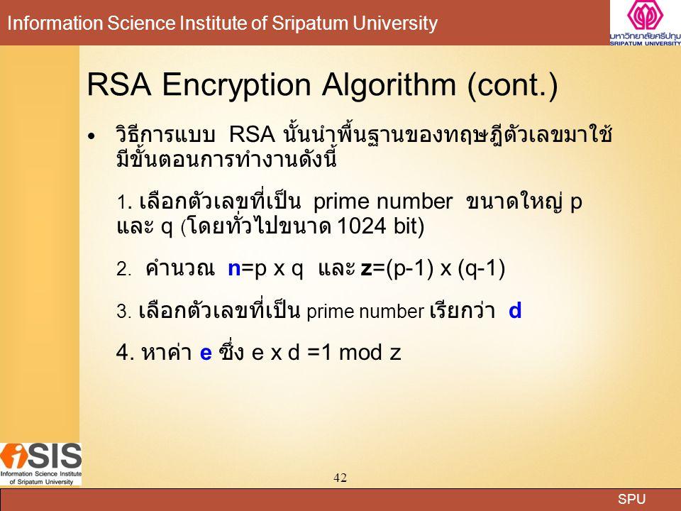 SPU Information Science Institute of Sripatum University 42 RSA Encryption Algorithm (cont.) วิธีการแบบ RSA นั้นนำพื้นฐานของทฤษฎีตัวเลขมาใช้ มีขั้นตอน