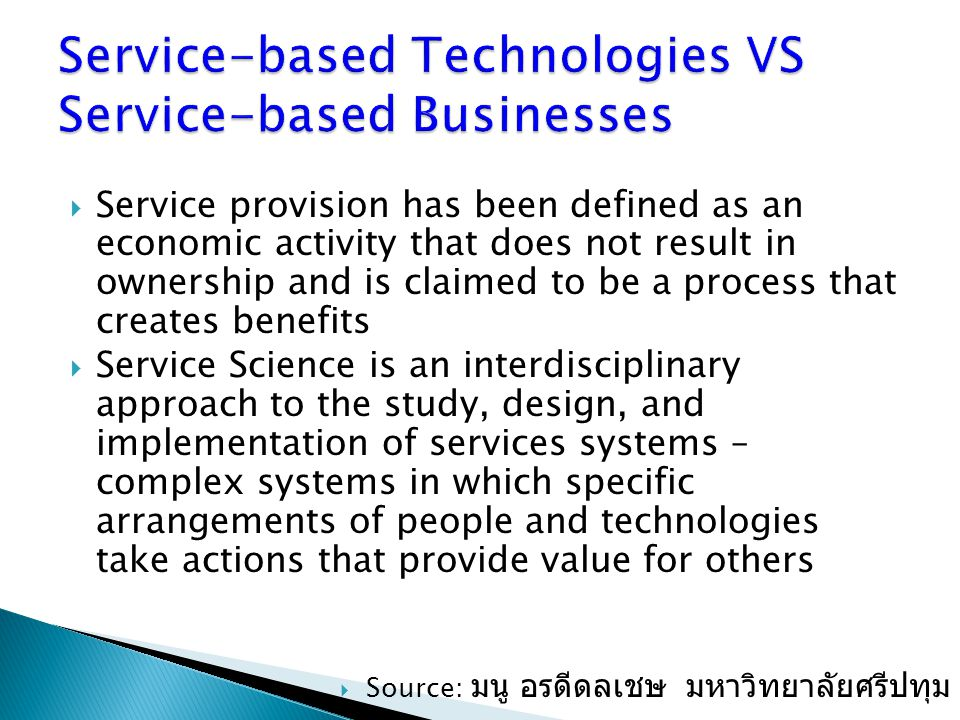  Service provision has been defined as an economic activity that does not result in ownership and is claimed to be a process that creates benefits 