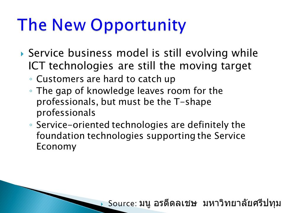  Service business model is still evolving while ICT technologies are still the moving target ◦ Customers are hard to catch up ◦ The gap of knowledge