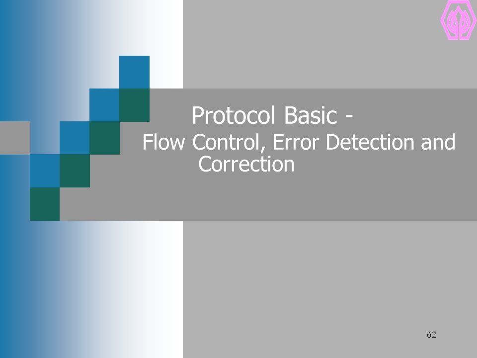 62 Protocol Basic - Flow Control, Error Detection and Correction