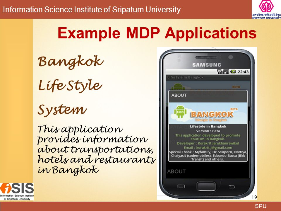 SPU Information Science Institute of Sripatum University Example MDP Applications Bangkok Life Style System This application provides information about transportations, hotels and restaurants in Bangkok 19