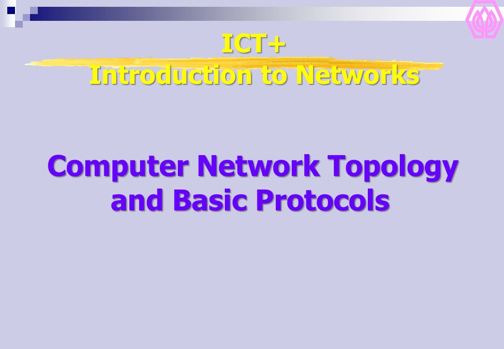 ICT+ Introduction to Networks Computer Network Topology and Basic Protocols