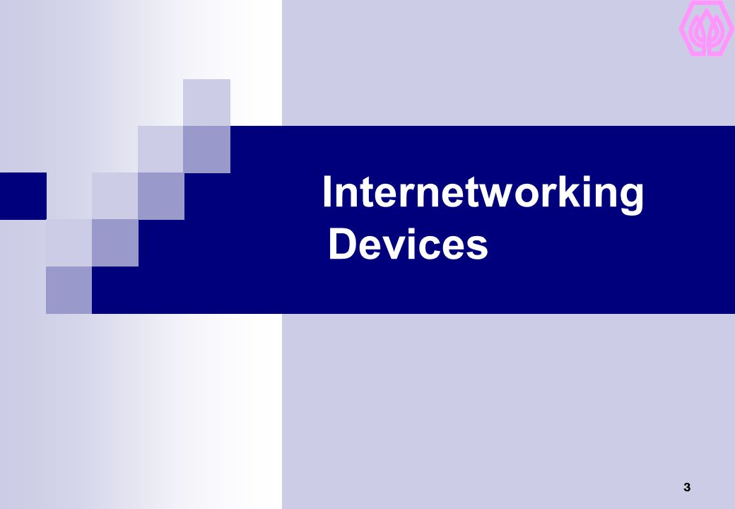 3 Internetworking Devices