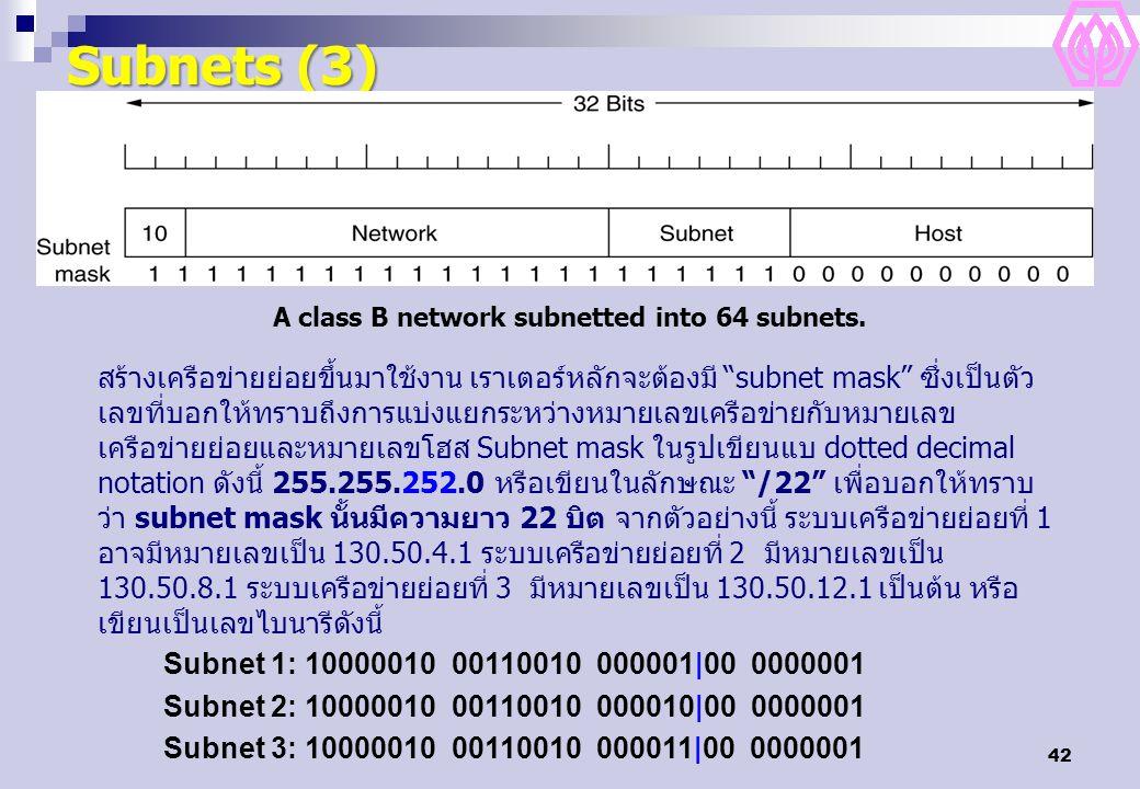 "42 Subnets (3) A class B network subnetted into 64 subnets. สร้างเครือข่ายย่อยขึ้นมาใช้งาน เราเตอร์หลักจะต้องมี ""subnet mask"" ซึ่งเป็นตัว เลขที่บอกให้"