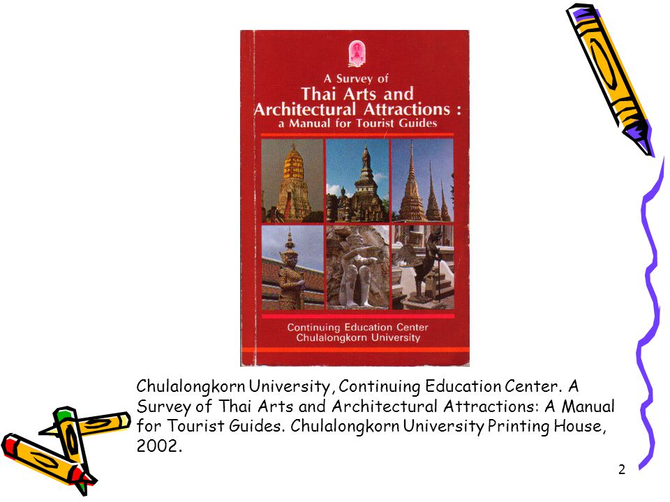 2 Chulalongkorn University, Continuing Education Center. A Survey of Thai Arts and Architectural Attractions: A Manual for Tourist Guides. Chulalongko