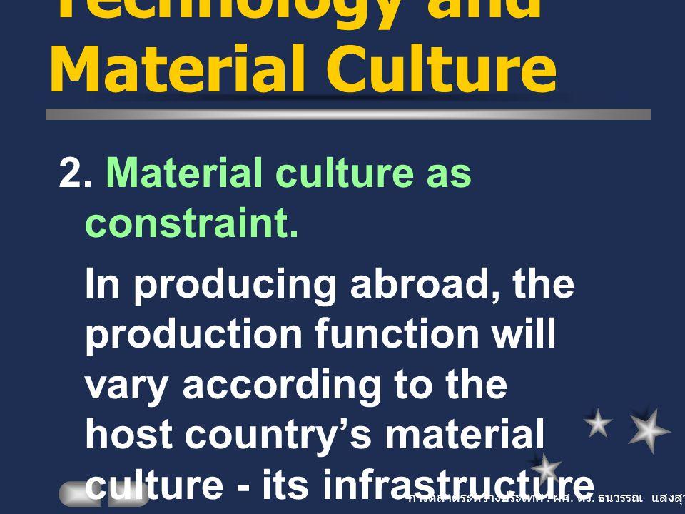 การตลาดระหว่างประเทศ : ผศ. ดร. ธนวรรณ แสงสุวรรณ Technology and Material Culture 2. Material culture as constraint. In producing abroad, the production