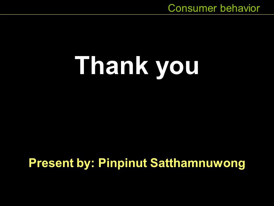 Thank you Present by: Pinpinut Satthamnuwong Consumer behavior