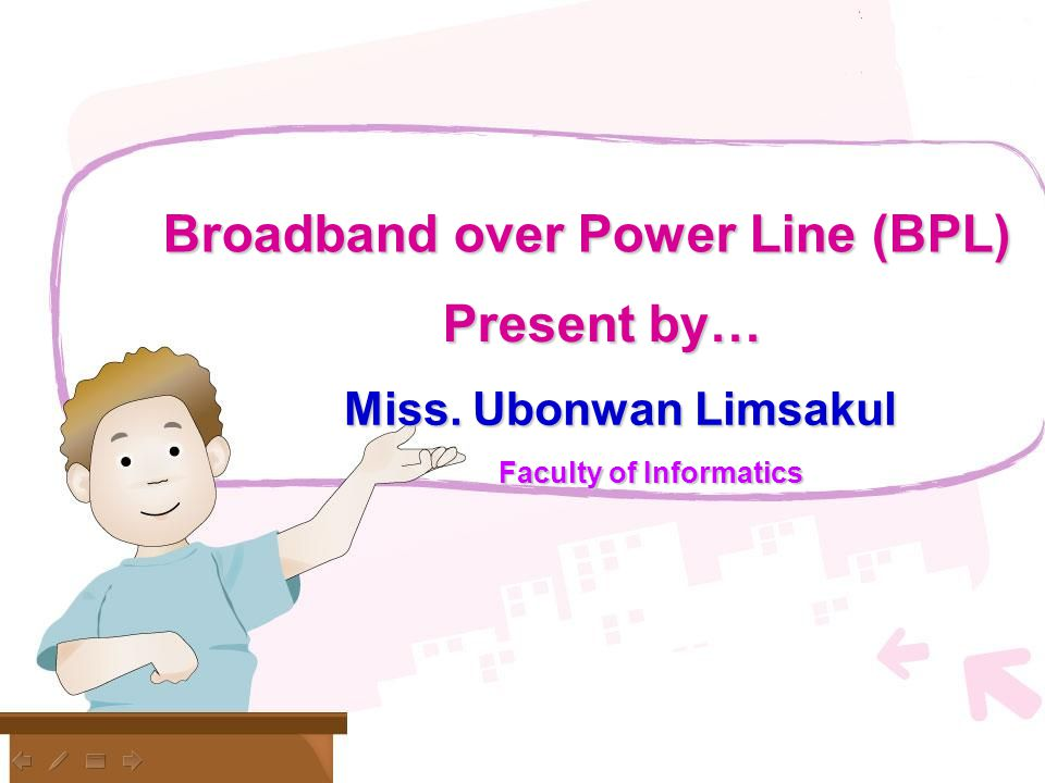u Broadband over Power Line (BPL) Present by… Miss. Ubonwan Limsakul Faculty of Informatics
