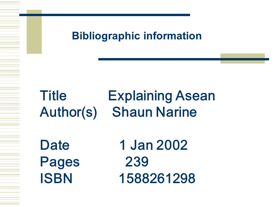 Title Explaining Asean Author(s) Shaun Narine Date 1 Jan 2002 Pages 239 ISBN 1588261298 Bibliographic information
