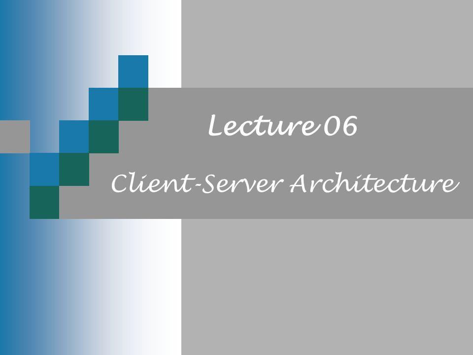 Lecture 06 Client-Server Architecture
