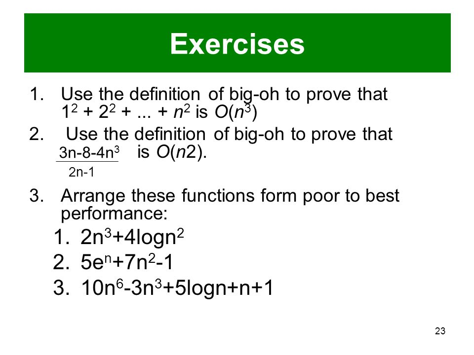 23 1.Use the definition of big-oh to prove that 1 2 + 2 2 +... + n 2 is O(n 3 ) 2. Use the definition of big-oh to prove that is O(n2). 3.Arrange thes