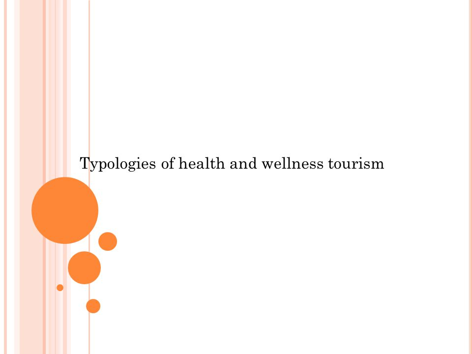 Typologies of health and wellness tourism