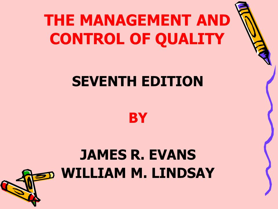 THE MANAGEMENT AND CONTROL OF QUALITY SEVENTH EDITION BY JAMES R. EVANS WILLIAM M. LINDSAY