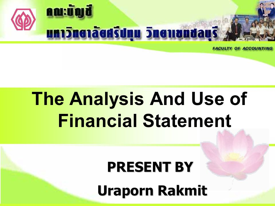 Uraporn Rakmit The Analysis And Use of Financial Statement PRESENT BY