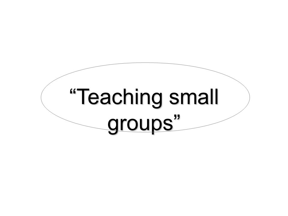 """Teaching small groups"""