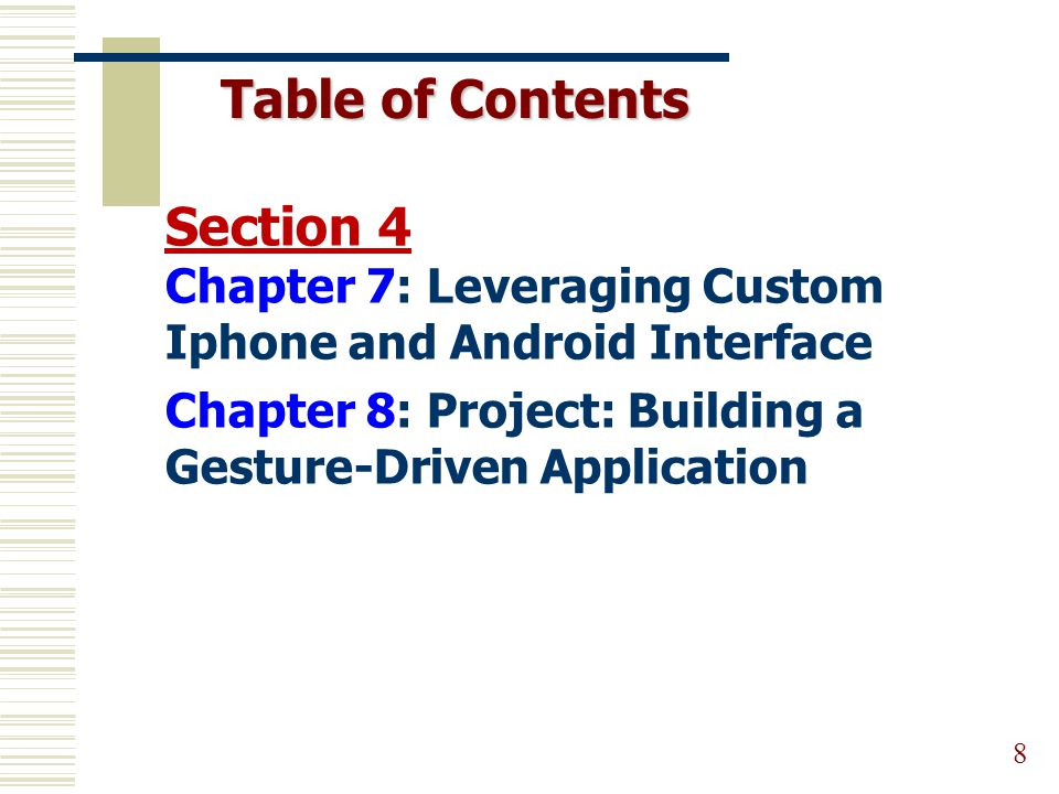 Table of Contents 8 Section 4 Chapter 7: Leveraging Custom Iphone and Android Interface Chapter 8: Project: Building a Gesture-Driven Application