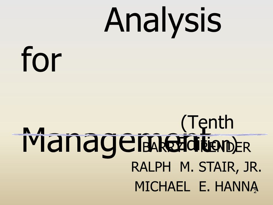 2 Quantitative Analysis for Management (Tenth Edition) BARRY RENDER RALPH M. STAIR, JR. MICHAEL E. HANNA
