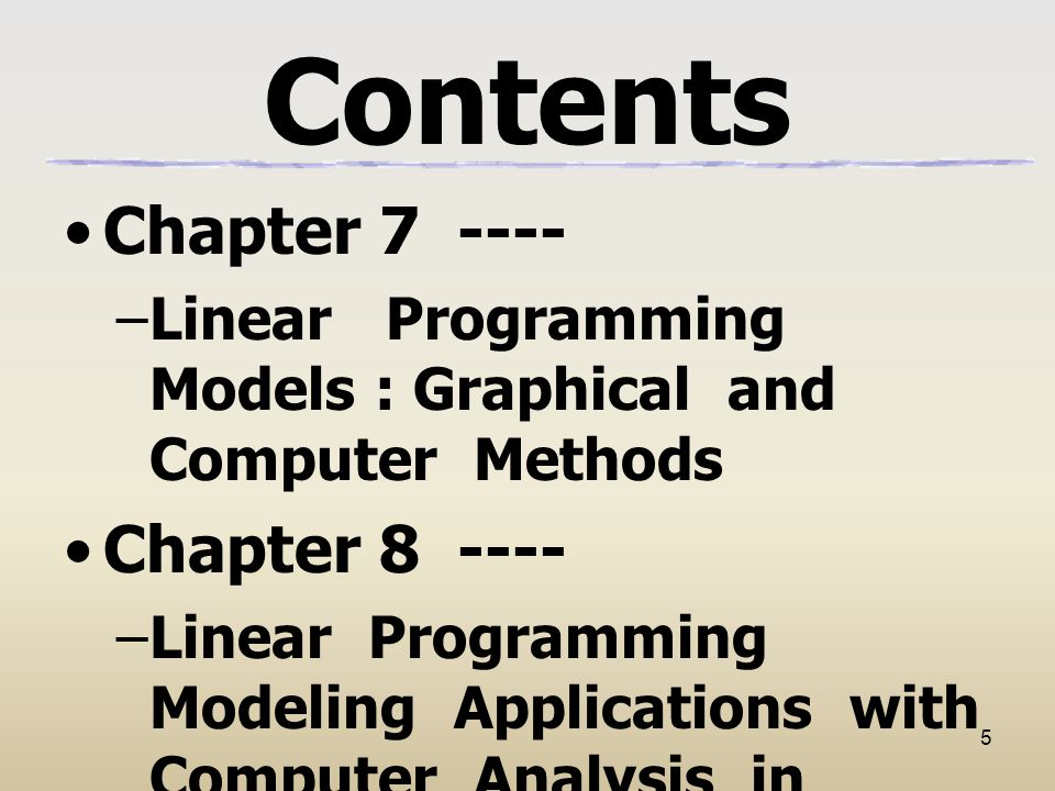 6 Contents Chapter 9 ---- –Linear Programming : The Simplex Method Chapter 10 ---- –Transportation and Assignment Models
