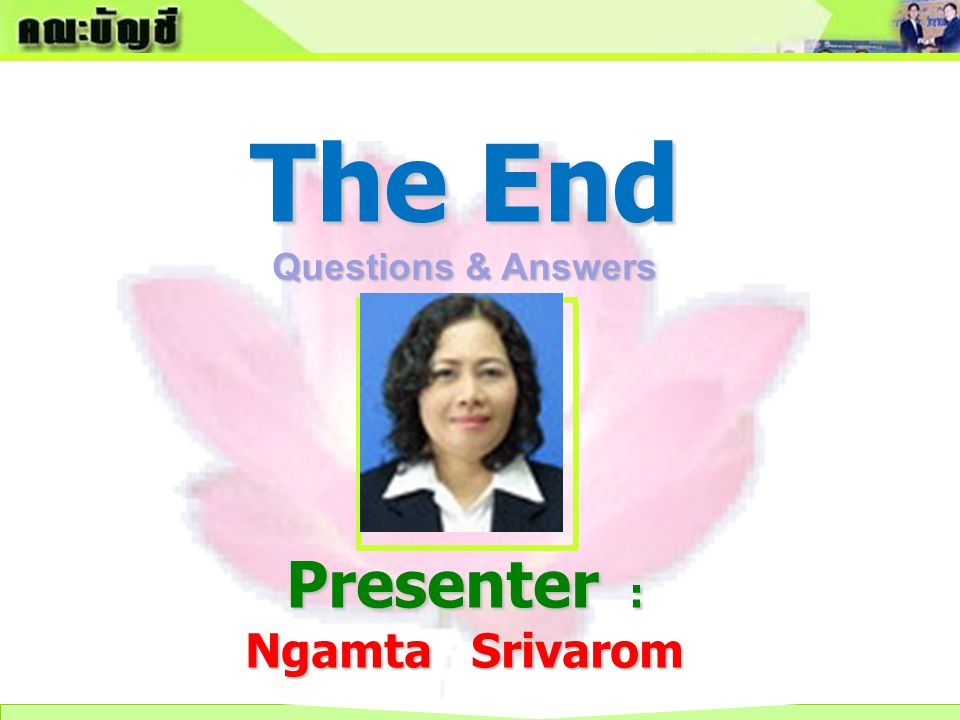 The End Questions & Answers Presenter : Ngamta Srivarom