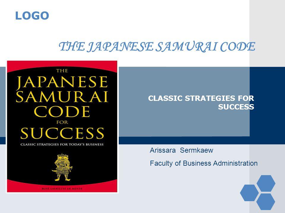 LOGO THE JAPANESE SAMURAI CODE CLASSIC STRATEGIES FOR SUCCESS Arissara Sermkaew Faculty of Business Administration