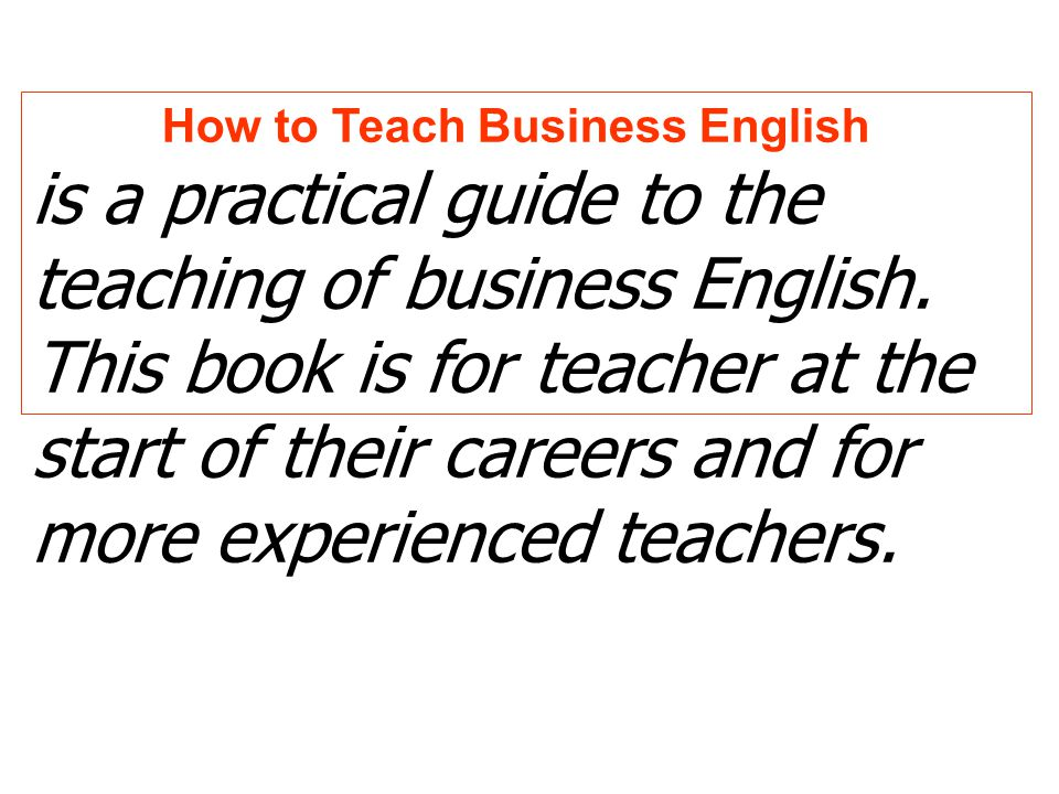 How to Teach Business English is a practical guide to the teaching of business English.