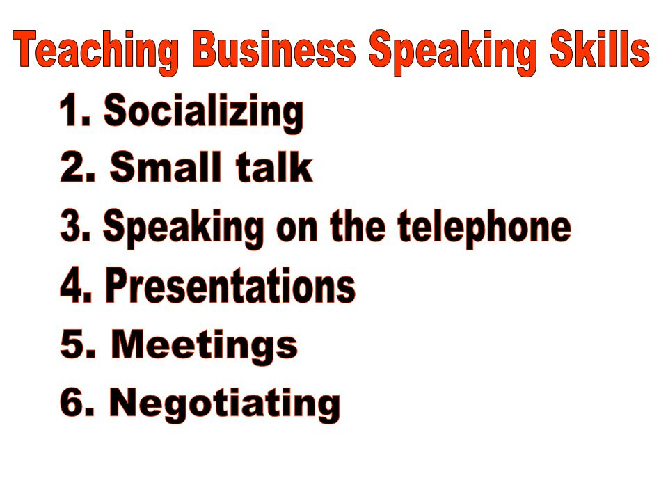 Conclusions : How to teach business speaking skills 1.