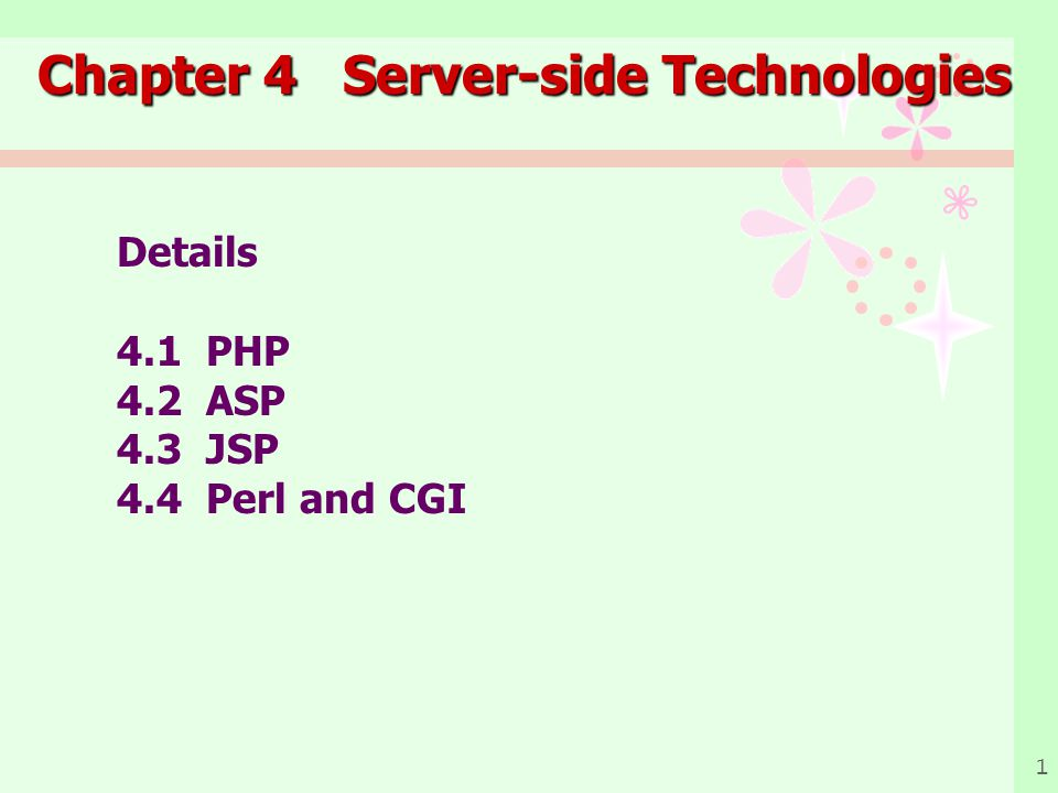 1 Chapter 4 Server-side Technologies Details 4.1 PHP 4.2 ASP 4.3 JSP 4.4 Perl and CGI