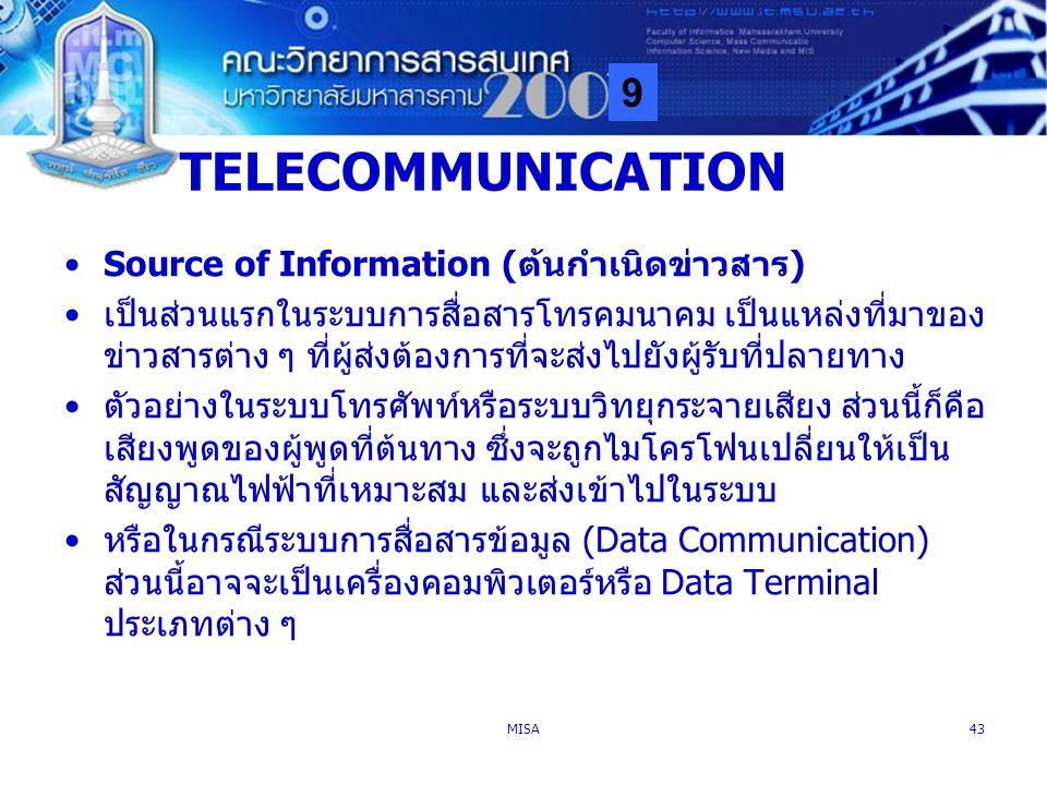 9 MISA43 TELECOMMUNICATION Source of Information (ต้นกำเนิดข่าวสาร) เป็นส่วนแรกในระบบการสื่อสารโทรคมนาคม เป็นแหล่งที่มาของ ข่าวสารต่าง ๆ ที่ผู้ส่งต้อง