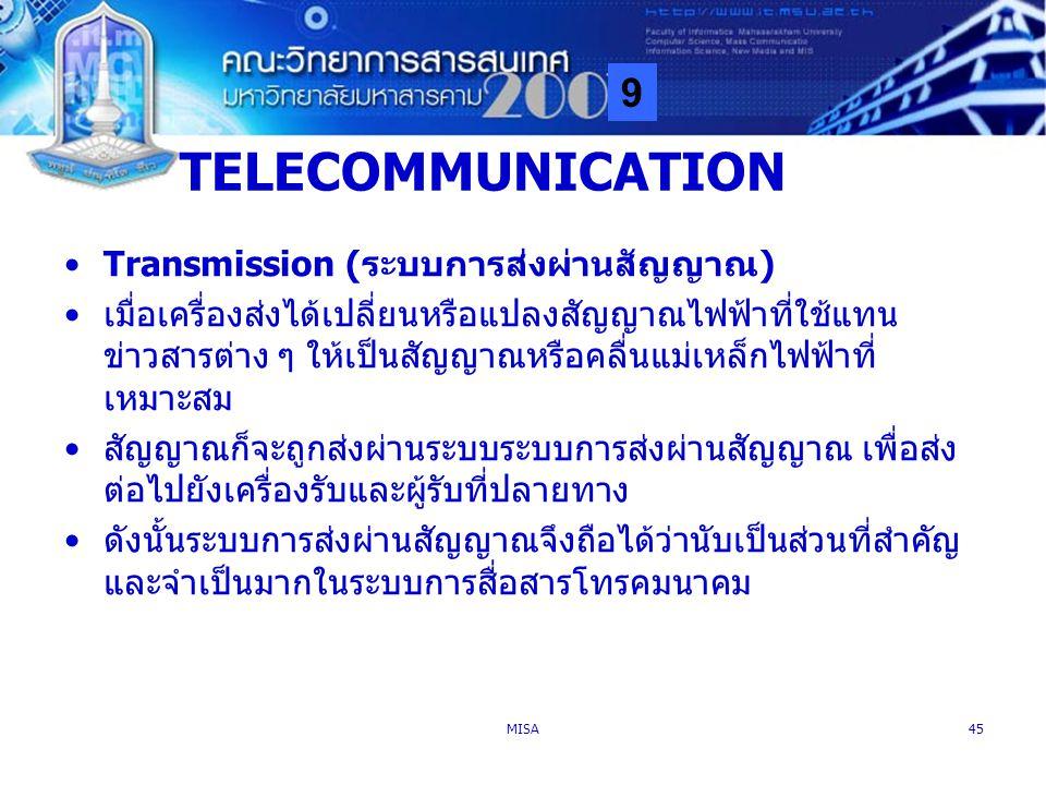9 MISA45 TELECOMMUNICATION Transmission (ระบบการส่งผ่านสัญญาณ) เมื่อเครื่องส่งได้เปลี่ยนหรือแปลงสัญญาณไฟฟ้าที่ใช้แทน ข่าวสารต่าง ๆ ให้เป็นสัญญาณหรือคล