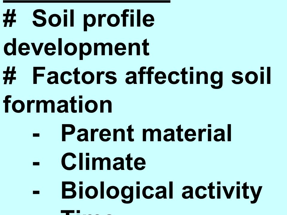 Soil Formation #Soil profile development #Factors affecting soil formation -Parent material -Climate -Biological activity -Time