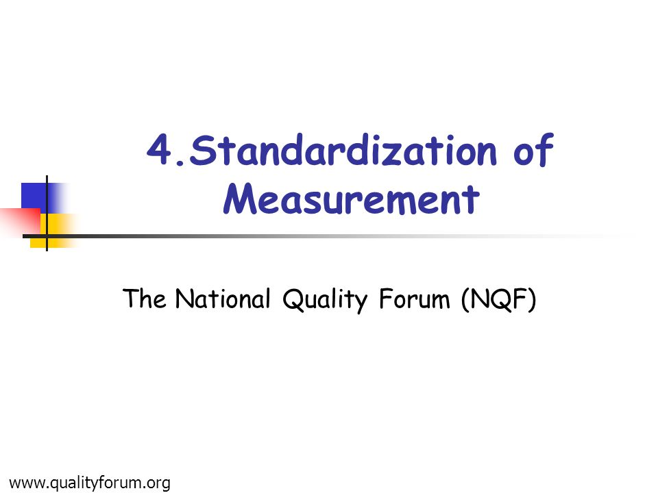 4.Standardization of Measurement The National Quality Forum (NQF) www.qualityforum.org