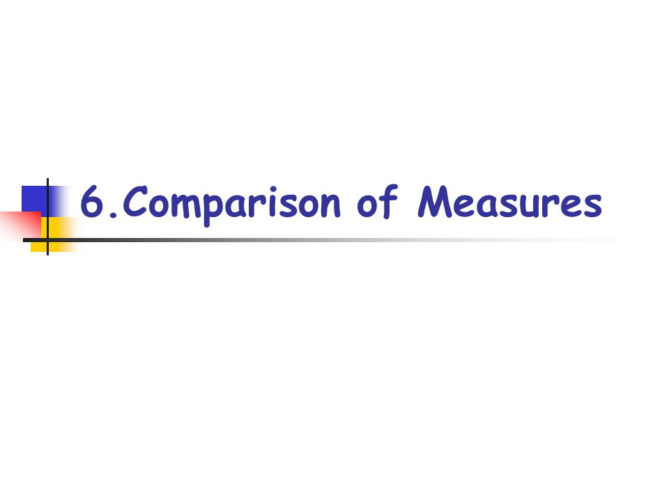 6.Comparison of Measures