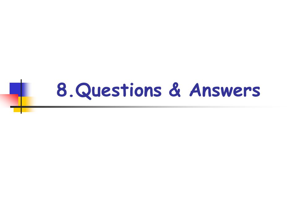 8.Questions & Answers