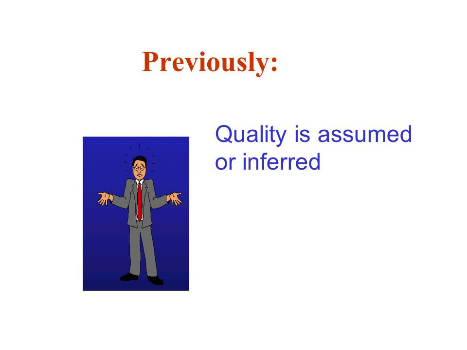 Previously: Quality is assumed or inferred