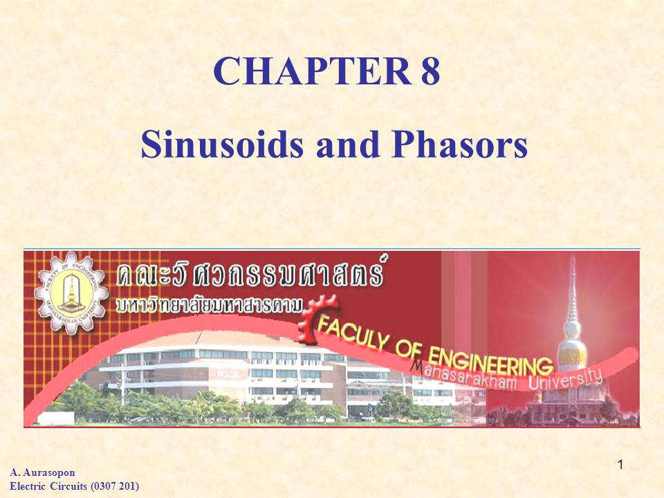 1 CHAPTER 8 A. Aurasopon Electric Circuits (0307 201) Sinusoids and Phasors