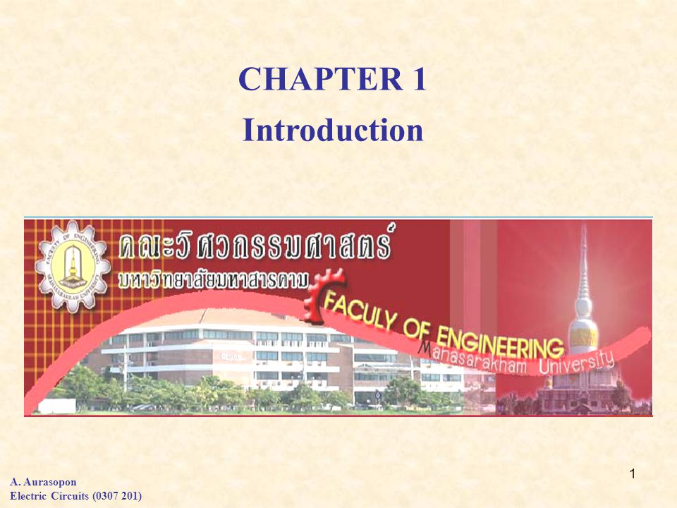 1 CHAPTER 1 Introduction A. Aurasopon Electric Circuits ( )