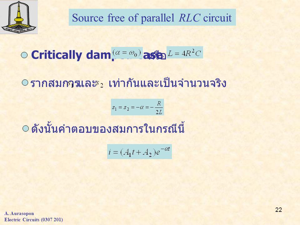 22 A. Aurasopon Electric Circuits (0307 201) Source free of parallel RLC circuit Critically damped case หรือ รากสมการและเท่ากันและเป็นจำนวนจริง ดังนั้