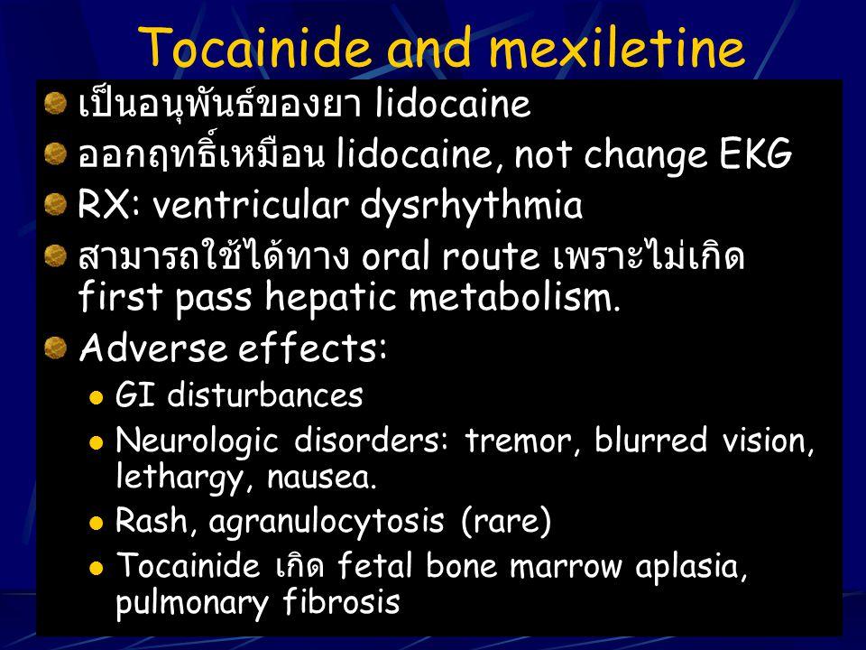 Tocainide and mexiletine เป็นอนุพันธ์ของยา lidocaine ออกฤทธิ์เหมือน lidocaine, not change EKG RX: ventricular dysrhythmia สามารถใช้ได้ทาง oral route เ
